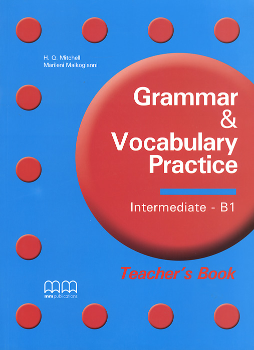 Grammar and Vocabulary Practice: B1: Theacher's Book MM Publications