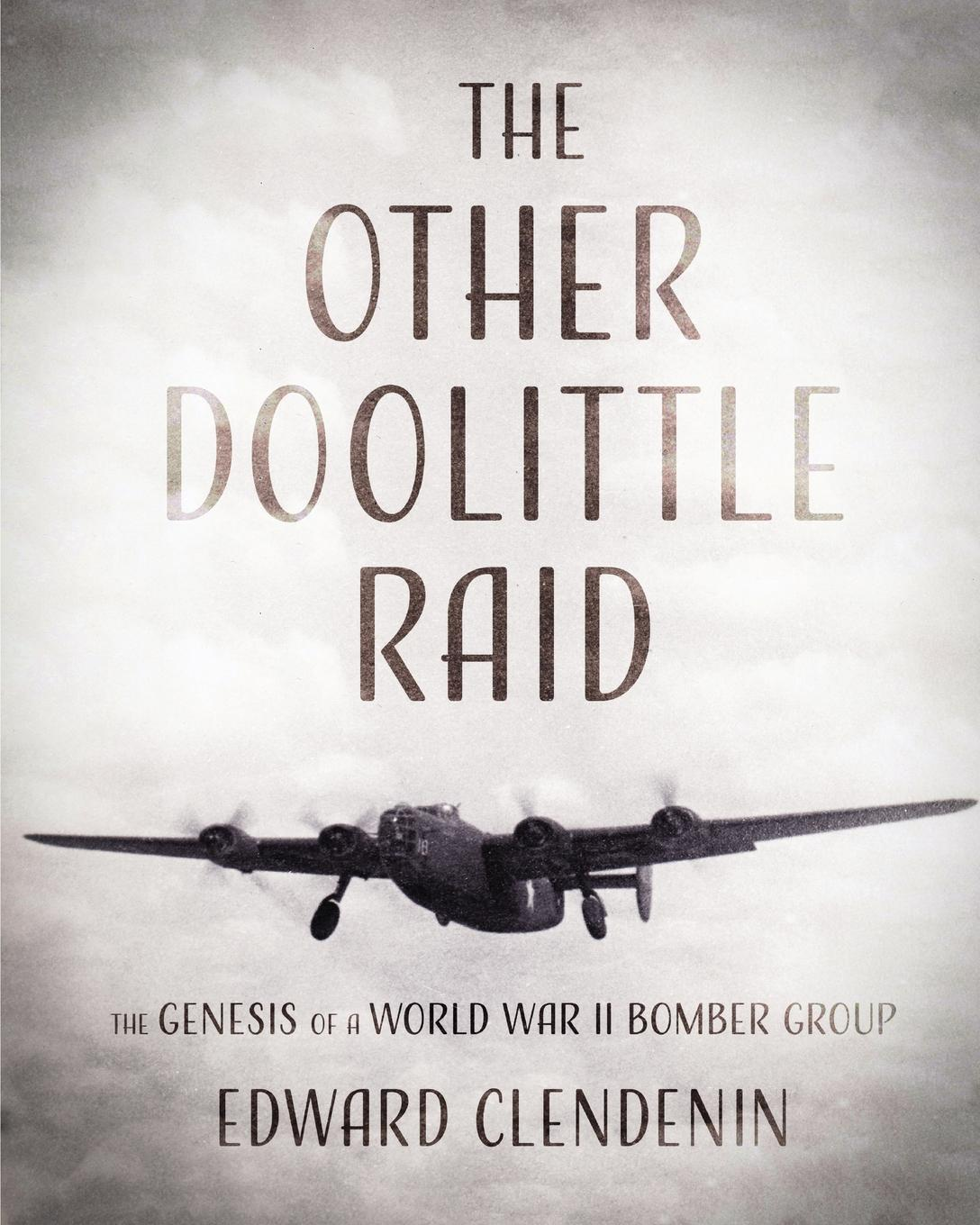 The Other Doolittle Raid. The Genesis of a World War II Bomber Group