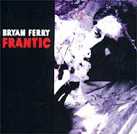 Брайан Ферри Bryan Ferry. Frantic cd bryan ferry the best of