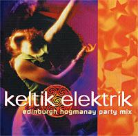 `Keltik Elektrik` Keltik Elektrik. Edinburgh Hogmanay Party Mix saragossa band party mix mit