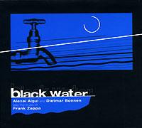 Black Water. Alexei Aigui And Dietmar Bonnen Play The Music Of Frank Zappa