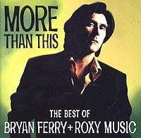 Брайан Ферри Bryan Ferry. More Than This. The Best Of Bryan Ferry + Roxy Music стоимость