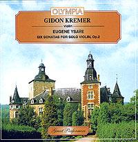 Гидон Кремер Gidon Kremer. Eugene Ysaye. Six Sonatas For Solo Violin, Op.2 m reger 7 violin solo sonatas op 91