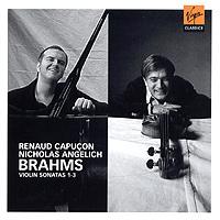 Рено Капукон,Николас Анджелиш Renaud Capucon - Nicolas Angelich. Brahms - Violin Sonatas 1-3 леонидас кавакос ван юйцзя leonidas kavakos yuja wang brahms the violin sonatas