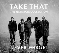 Take That Take That. The Ultimate Collection. Never Forget take that take that the ultimate collection never forget