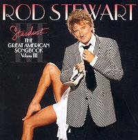 Род Стюарт Rod Stewart. Stardust...The Great American Songbook. Volume III cd ella fitzgerald great american songbook