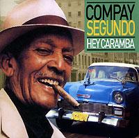 Compay Segundo Compay Segundo. Hey Caramba фэнси fancy na na na na hey hey hey kiss him goodbye