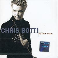 Крис Ботти Chris Botti. To Love Again. The Duets