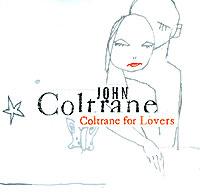 Джон Колтрейн John Coltrane. Coltrane For Lovers