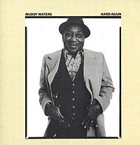 Мадди Уотерс Muddy Waters. Hard Again