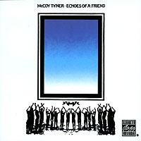Маккой Тайнер McCoy Tyner. Echoes Of A Friend echoes of dark