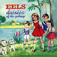 Eels Eels. Daisies Of The Galaxy eels manchester
