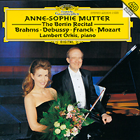 Анна-Софи Муттер,Ламберт Оркис Anna-Sophie Mutter, Lambert Orkis. The Berlin Recital анна софи муттер anne sophie mutter mendelssohn cd dvd