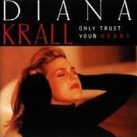 Дайана Кролл Diana Krall. Only Trust Your Heart дайана кролл diana krall the look of love