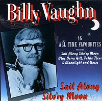 Билли Вон Billy Vaughn. Sail Along Silv'ry Moon билли фьюри billy fury we want billy billy