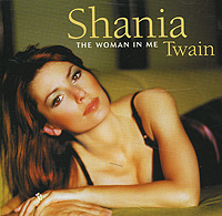 Шания Твэйн Shania Twain. The Woman In Me