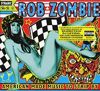 Роб Зомби Rob Zombie. American Made Music To Strip By цена и фото