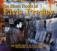 Complete Blues. The Blues Roots Of Elvis Presley рэнди вестон билли харпер randy weston billy harper the roots of the blues