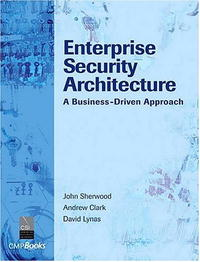 Enterprise Security Architecture: A Business-Driven Approach e business and security
