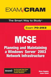 MCSE 70-293 Exam Cram: Planning and Maintaining a Windows Server 2003 Network Infrastructure mcsa mcse implementing and managing exchange server 2003 exam cram 2