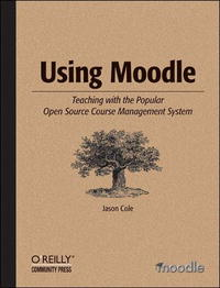 Using Moodle: Teaching with the Popular Open Source Course Management System moodle for dummies