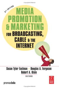 Media Promotion & Marketing for Broadcasting, Cable & the Internet, Fifth Edition alice jones the future of internet television