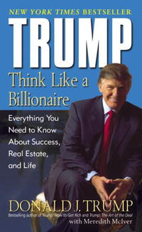 Trump: Think Like a Billionaire: Everything You Need to Know About Success, Real Estate, and Life paul muolo $700 billion bailout the emergency economic stabilization act and what it means to you your money your mortgage and your taxes