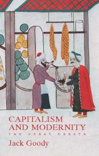 Capitalism and Modernity: The Great Debate capitalism and modernity the great debate
