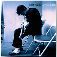 Чет Бейкер Chet Baker. White Blues чет бейкер strings chet baker