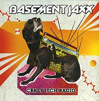 Basement Jaxx Basement Jaxx. Crazy Itch Radio цена