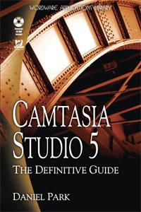 Camtasia Studio 5: The Definitive Guide (+ CD-ROM)