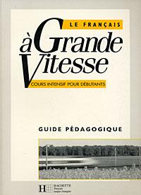 Le francais a grande vitesse: Guide pedagogique et toi niveau 2 guide pedagogique