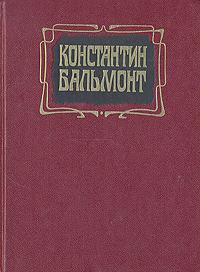 Константин Бальмонт Константин Бальмонт. Избранное
