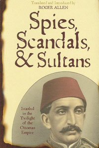 Spies, Scandals, & Sultans: Istanbul in the Twilight of Ottoman Empire