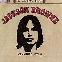 Джексон Браун Jackson Browne. Saturate Before Using джексон браун jackson browne for everyman