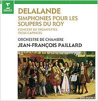 Жан-Франсуа Пайлард,Orchestre De Chambre Jean-Francois Paillard Jean-Francois Paillard. Delalande. Simphonies Pour Les Soupers Du Roy