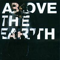 Денис Шаповалов,Андрей Вершинин,Д. Селипанов,А. Батыченко Денис Шаповалов. Above The Earth