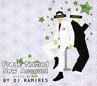 Фрик Номд,DJ Ramires Freak Nomad. New Account. Mixed Album By DJ Ramires фрик номд dj ramires freak nomad new account mixed album by dj ramires