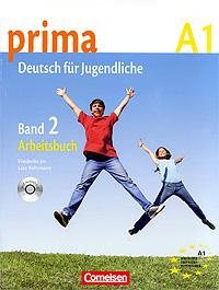 Prima A1: Deutsch fur Jugendliche: Band 2: Arbeitsbuch (+ CD) fit furs goethe zertifikat a2 fit in deutsch lehrbuch mit cd