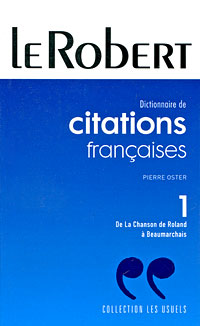 Dictionnaire de citations francaises: Tome 1: De La Chanson de Roland a Beaumarchais