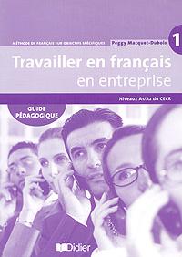 Travailler en francais en enterprise: Guide pedagogique: Niveaux A1/A2 du CECR et toi niveau 2 guide pedagogique