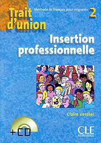 Trait d'union 2: Methode de francais pour migrants: Insertion professionnelle (+ CD) panorama de la langue francaise 3 methode de francais