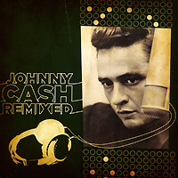 Джонни Кэш Johnny Cash Remixed джонни кэш johnny cash maximum johnny cash