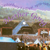 Mother Gong Mother Gong. Glastonbury 1979-1981 gong gong magick brother