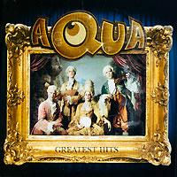 Aqua Aqua. Greatest Hits greatest hits