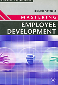 Richard Pettinger. Mastering Employee Development