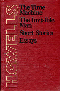 H. G. Wells The Time Machine. The Invisible Man. Short Stories. Essays