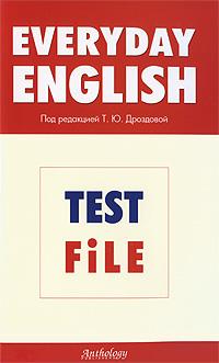 Под редакцией Т. Ю. Дроздовой Everyday English: Test File алла берестова everyday english test file