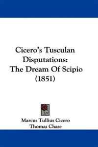 Cicero's Tusculan Disputations: The Dream Of Scipio dialectical disputations volume 2