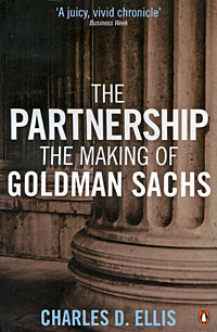 The Partnership: The Making of Goldman Sachs smith g why i left goldman sachs a wall street story